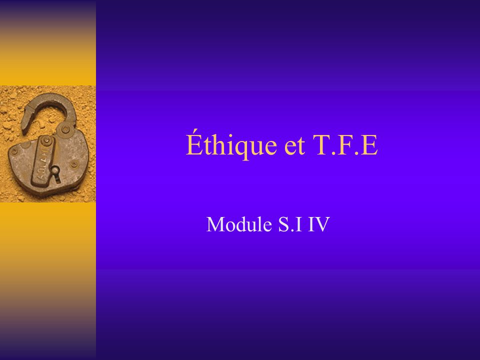 Éthique et T.F.E Module S.I IV