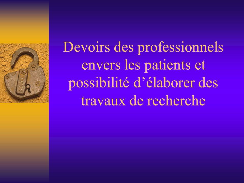 Devoirs des professionnels envers les patients et possibilité d'élaborer des travaux de recherche