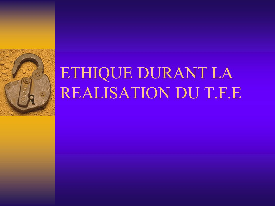 ETHIQUE DURANT LA REALISATION DU T.F.E