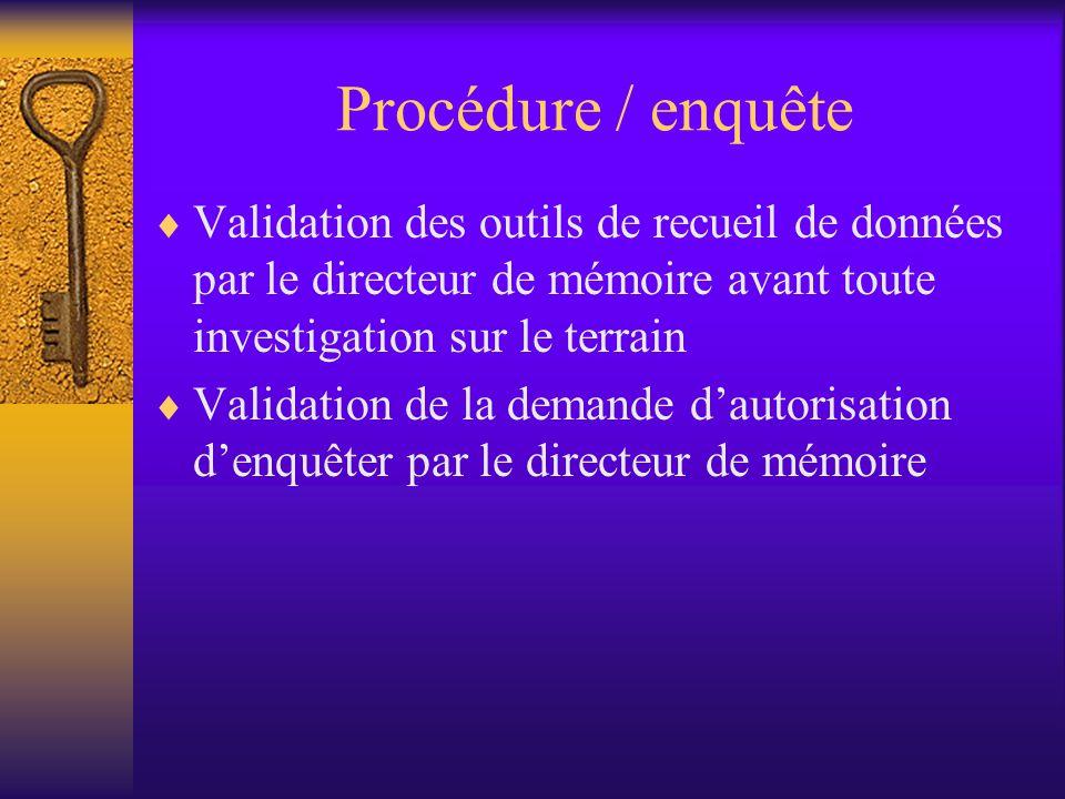 Procédure / enquête Validation des outils de recueil de données par le directeur de mémoire avant toute investigation sur le terrain.
