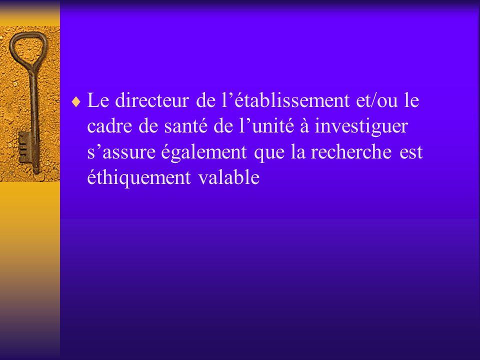 Le directeur de l'établissement et/ou le cadre de santé de l'unité à investiguer s'assure également que la recherche est éthiquement valable