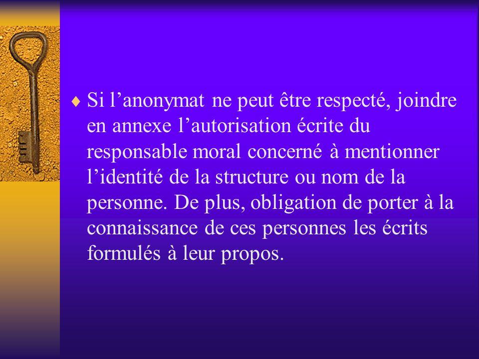 Si l'anonymat ne peut être respecté, joindre en annexe l'autorisation écrite du responsable moral concerné à mentionner l'identité de la structure ou nom de la personne.