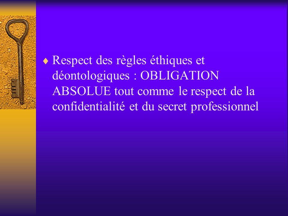 Respect des règles éthiques et déontologiques : OBLIGATION ABSOLUE tout comme le respect de la confidentialité et du secret professionnel