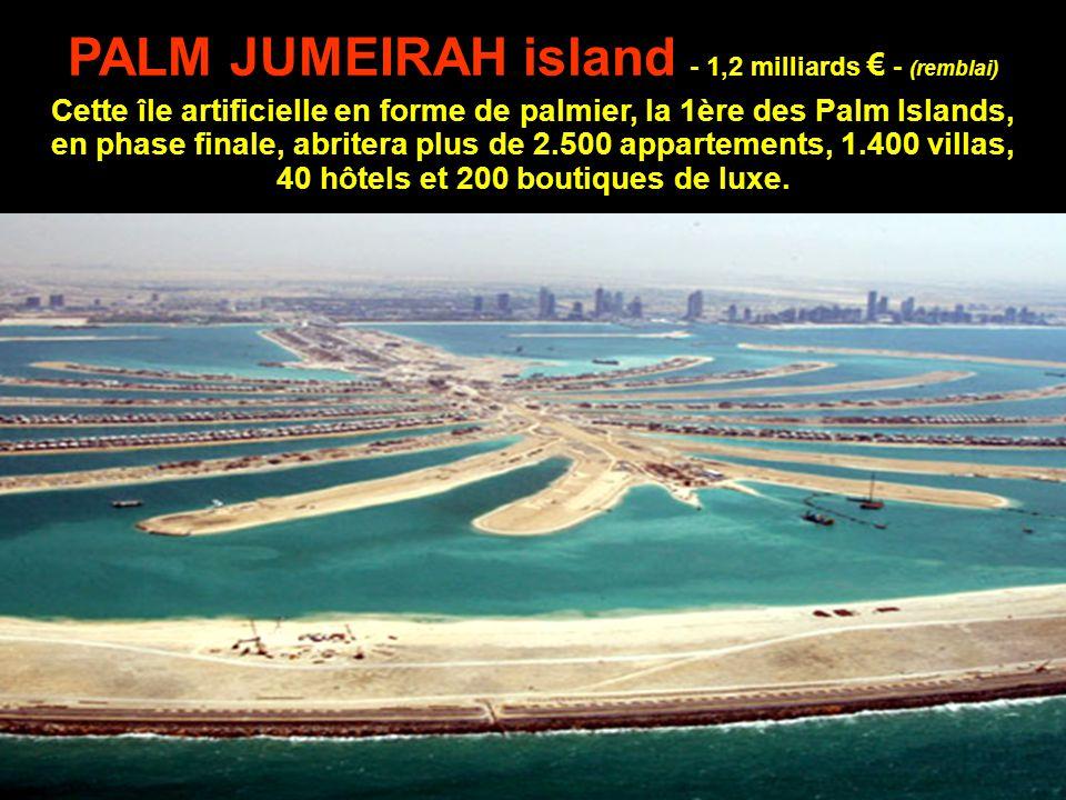 PALM JUMEIRAH island - 1,2 milliards € - (remblai)