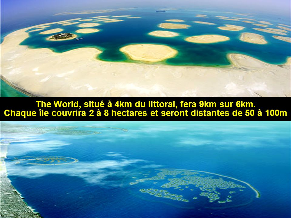 The World, situé à 4km du littoral, fera 9km sur 6km.