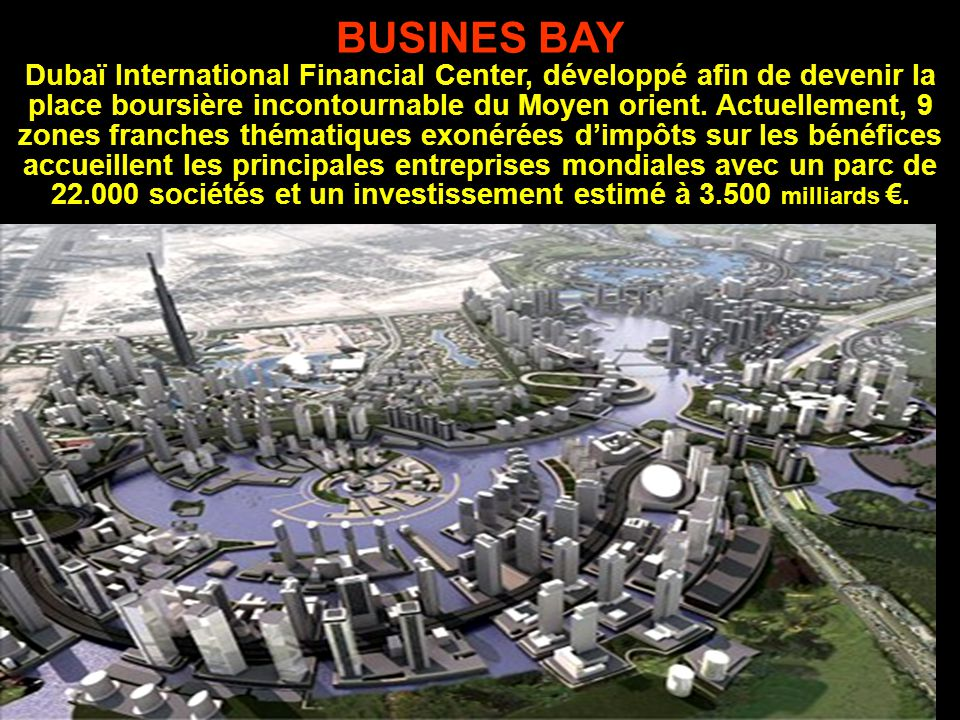 BUSINES BAY Dubaï International Financial Center, développé afin de devenir la place boursière incontournable du Moyen orient.