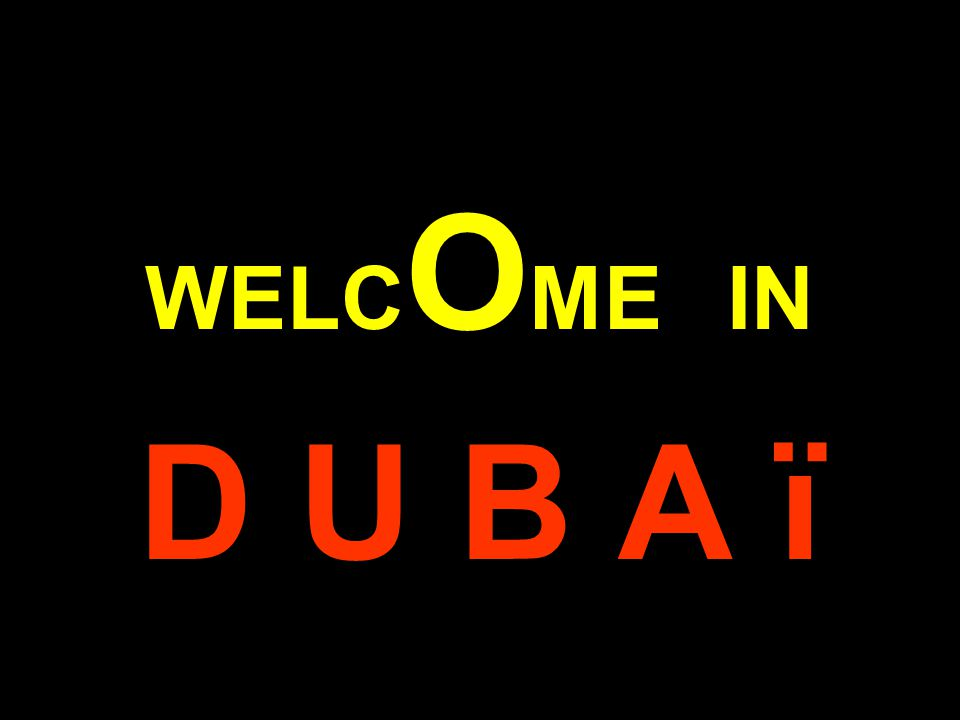 WELCOME IN D U B A ï