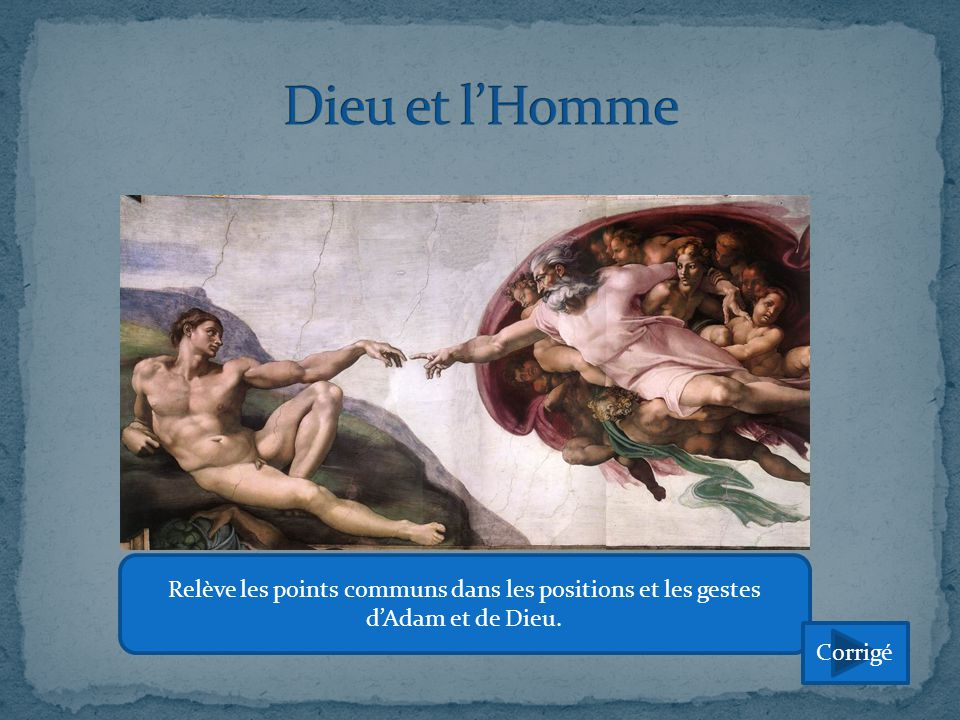 Dieu et l'Homme Relève les points communs dans les positions et les gestes d'Adam et de Dieu.