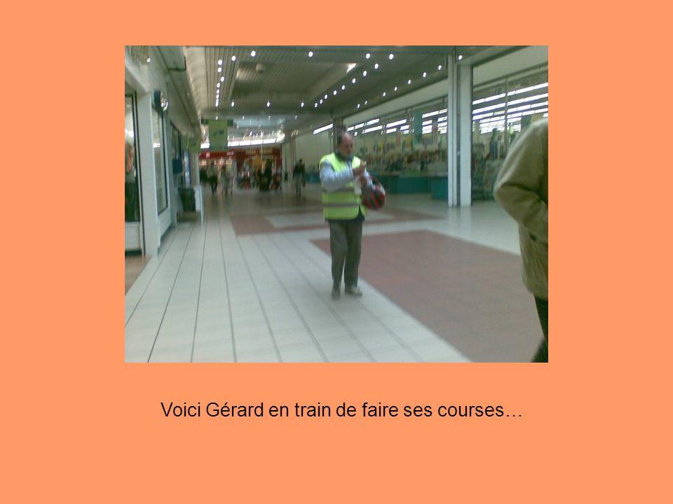 Voici Gérard en train de faire ses courses…