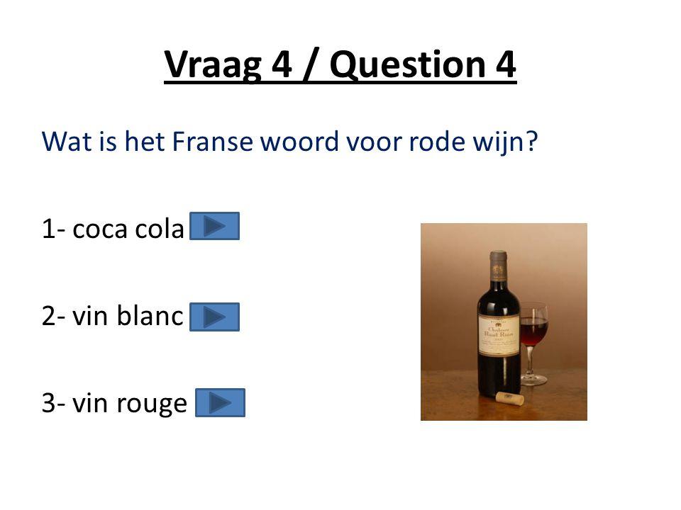 Vraag 4 / Question 4 Wat is het Franse woord voor rode wijn 1- coca cola 2- vin blanc 3- vin rouge