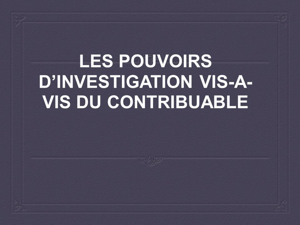 LES POUVOIRS D'INVESTIGATION VIS-A-VIS DU CONTRIBUABLE