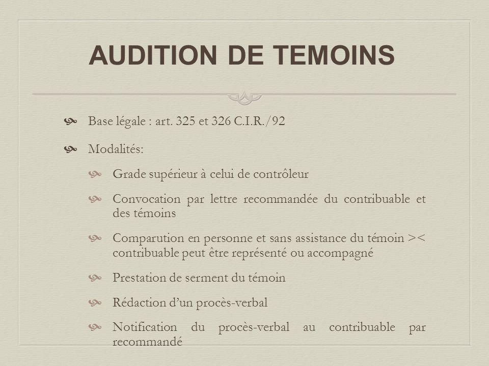 AUDITION DE TEMOINS Base légale : art. 325 et 326 C.I.R./92 Modalités: