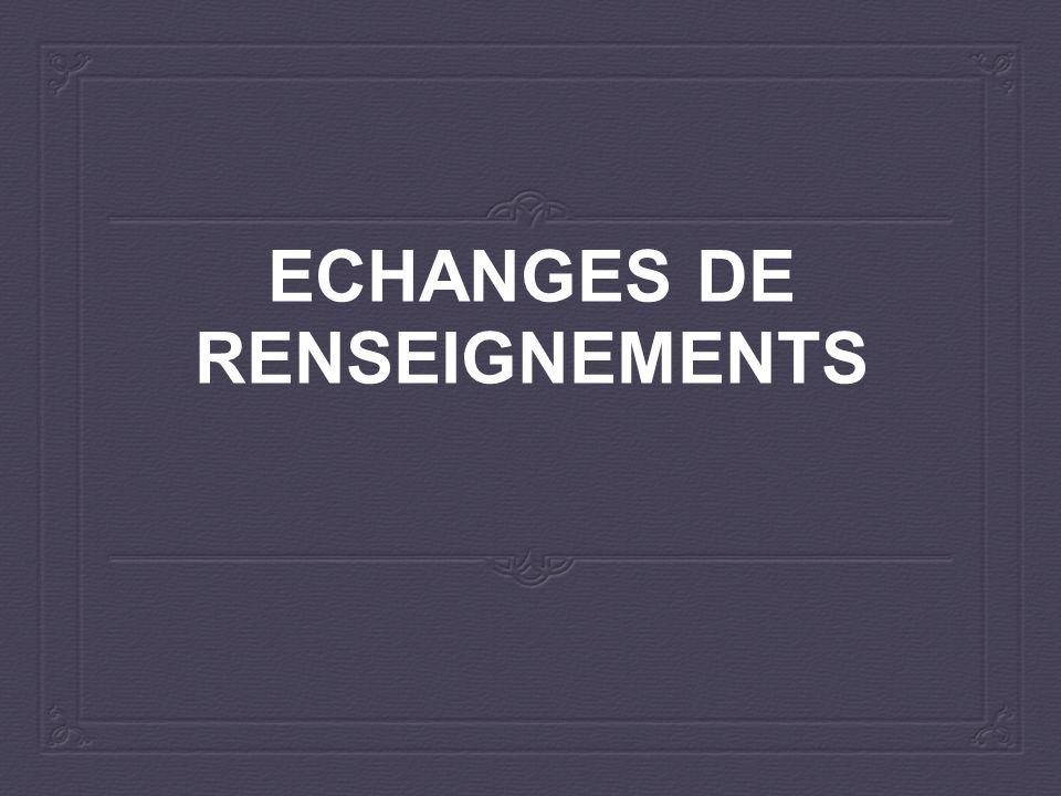 ECHANGES DE RENSEIGNEMENTS