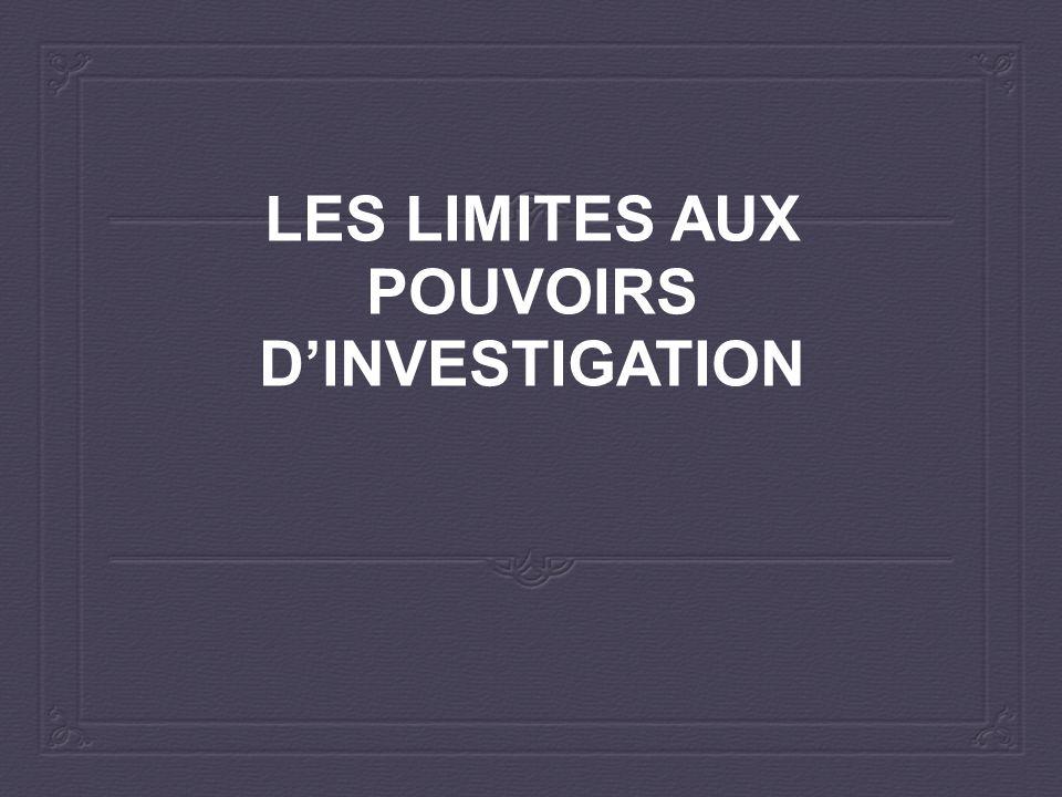 LES LIMITES AUX POUVOIRS D'INVESTIGATION