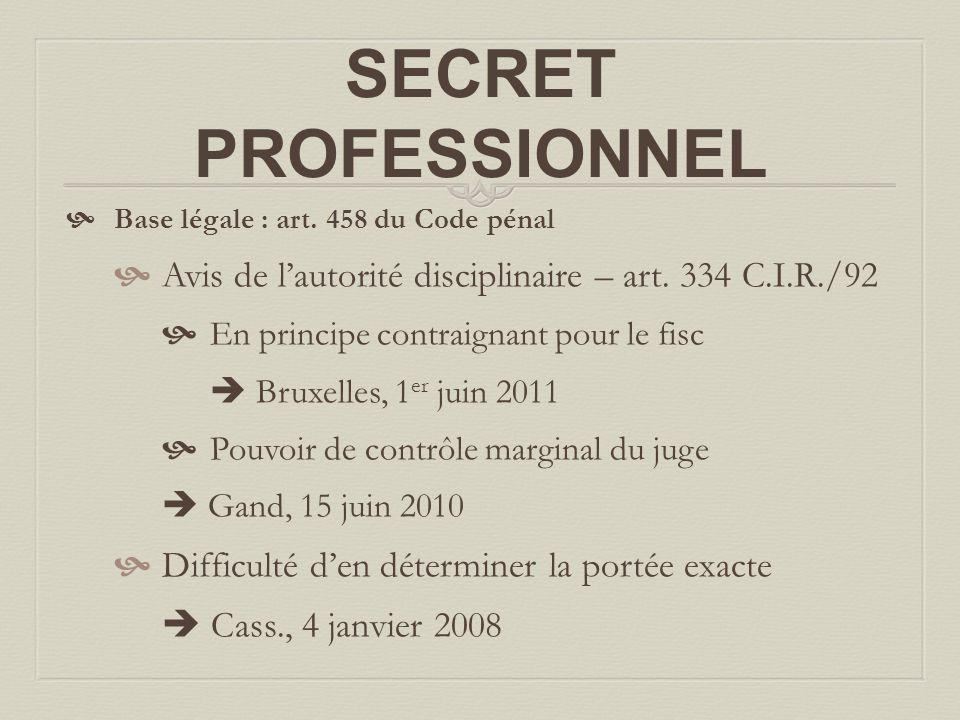 SECRET PROFESSIONNEL Base légale : art. 458 du Code pénal. Avis de l'autorité disciplinaire – art. 334 C.I.R./92.