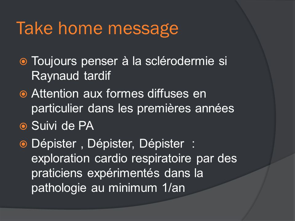 Take home message Toujours penser à la sclérodermie si Raynaud tardif