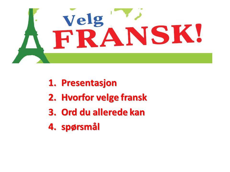 Presentasjon Hvorfor velge fransk Ord du allerede kan spørsmål