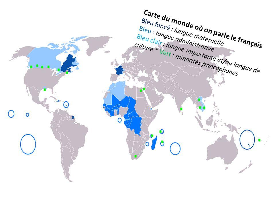 Carte du monde où on parle le français Bleu foncé : langue maternelle Bleu : langue administrative Bleu clair : langue importante et/ou langue de culture * Vert : minorités francophones