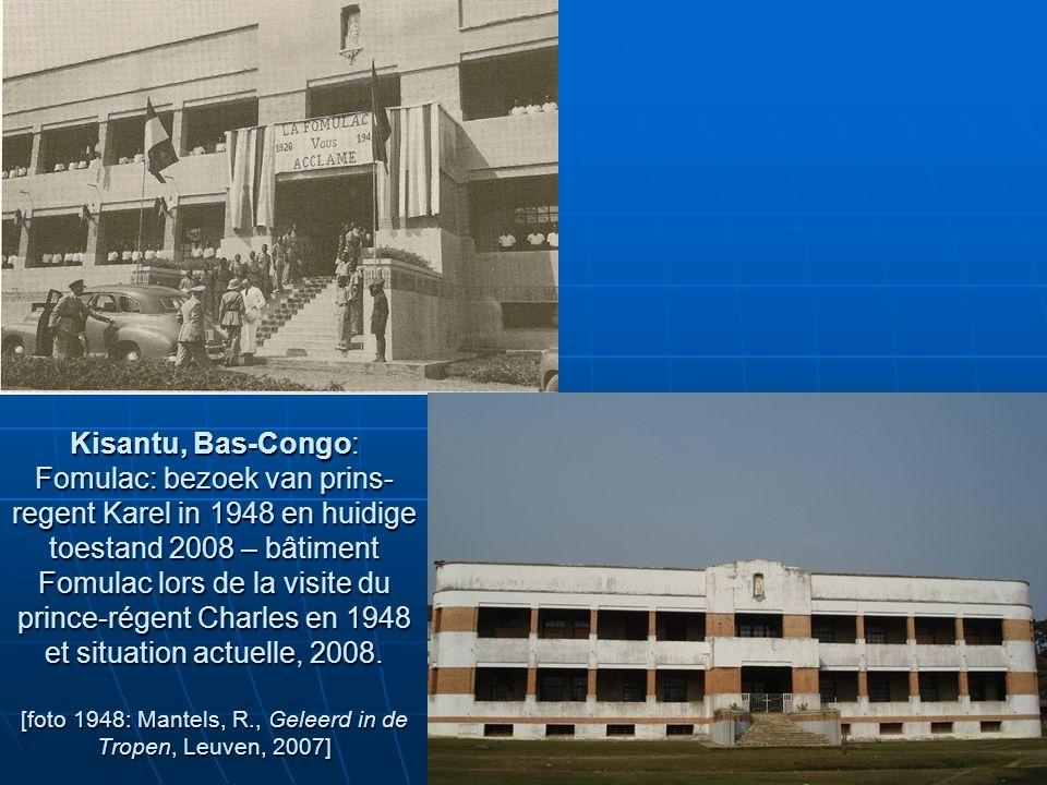 Kisantu, Bas-Congo: Fomulac: bezoek van prins-regent Karel in 1948 en huidige toestand 2008 – bâtiment Fomulac lors de la visite du prince-régent Charles en 1948 et situation actuelle, 2008.
