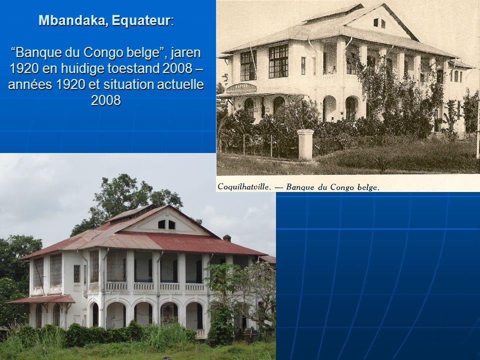 Mbandaka, Equateur: Banque du Congo belge , jaren 1920 en huidige toestand 2008 – années 1920 et situation actuelle 2008