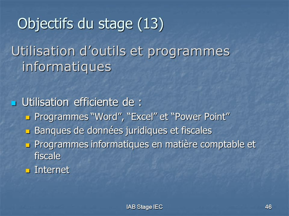 Objectifs du stage (13) Utilisation d'outils et programmes informatiques. Utilisation efficiente de :