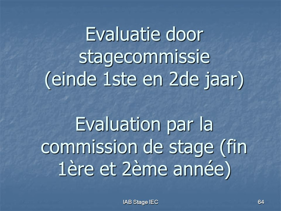 Evaluatie door stagecommissie (einde 1ste en 2de jaar) Evaluation par la commission de stage (fin 1ère et 2ème année)