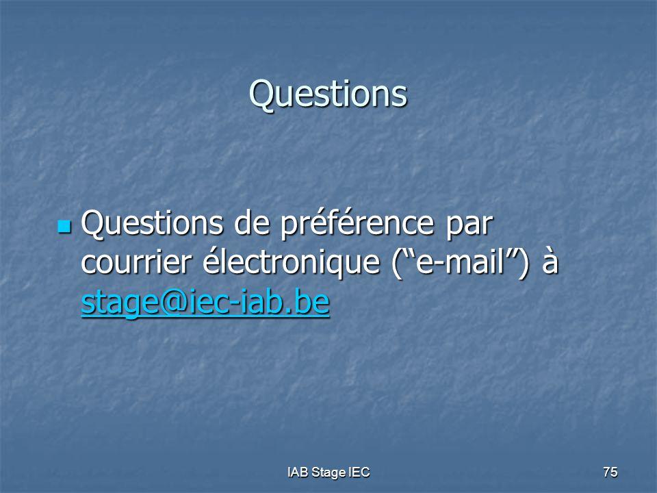 Questions Questions de préférence par courrier électronique ( e-mail ) à stage@iec-iab.be.