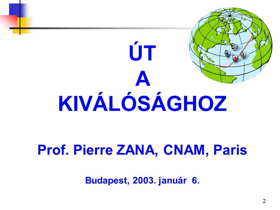 ÚT A KIVÁLÓSÁGHOZ Prof. Pierre ZANA, CNAM, Paris Budapest, 2003