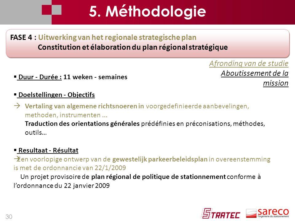 5. Méthodologie FASE 4 : Uitwerking van het regionale strategische plan. Constitution et élaboration du plan régional stratégique.