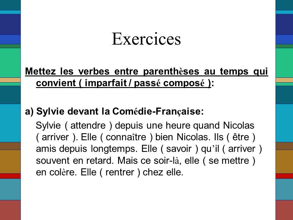 Exercices Mettez les verbes entre parenthèses au temps qui convient ( imparfait / passé composé ): a) Sylvie devant la Comédie-Française: