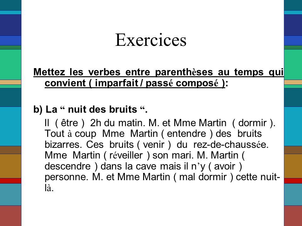 Exercices Mettez les verbes entre parenthèses au temps qui convient ( imparfait / passé composé ): b) La nuit des bruits .