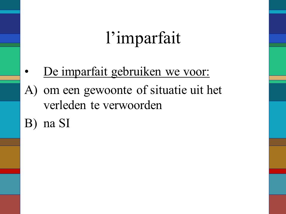 l'imparfait De imparfait gebruiken we voor: