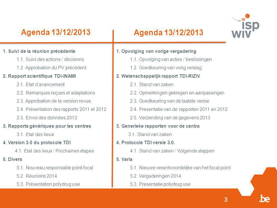 Agenda 13/12/2013 Agenda 13/12/2013 1. Suivi de la réunion précédente