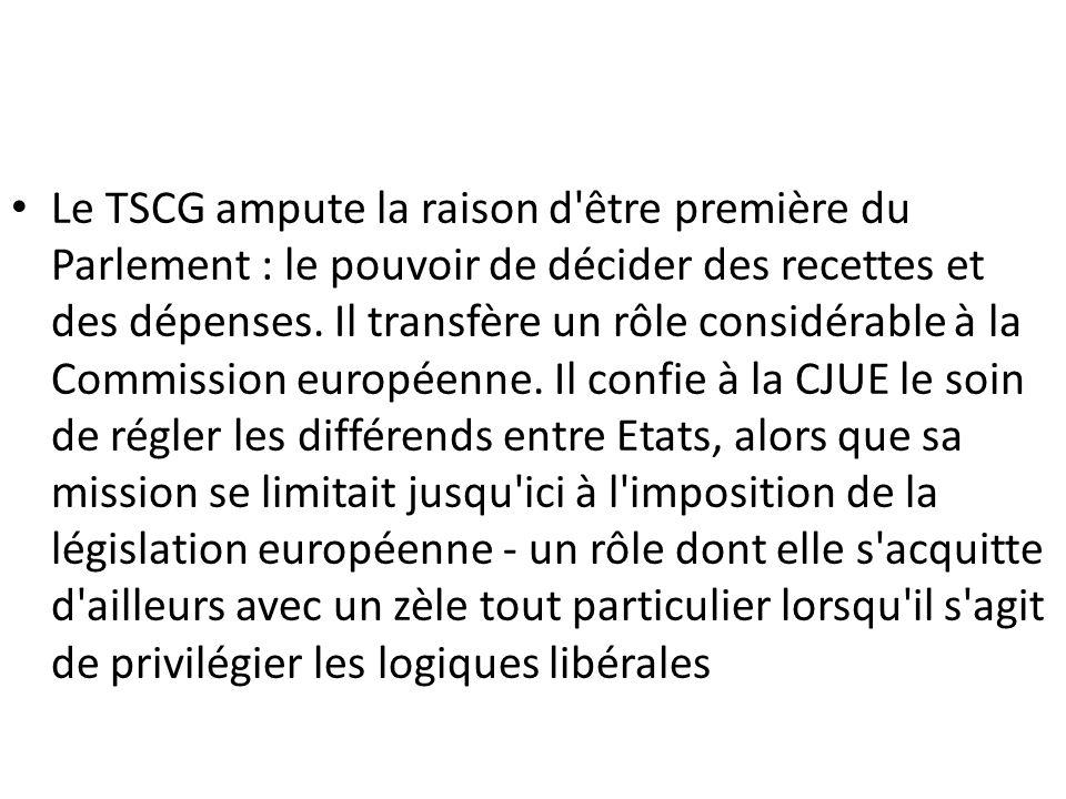 Le TSCG ampute la raison d être première du Parlement : le pouvoir de décider des recettes et des dépenses.