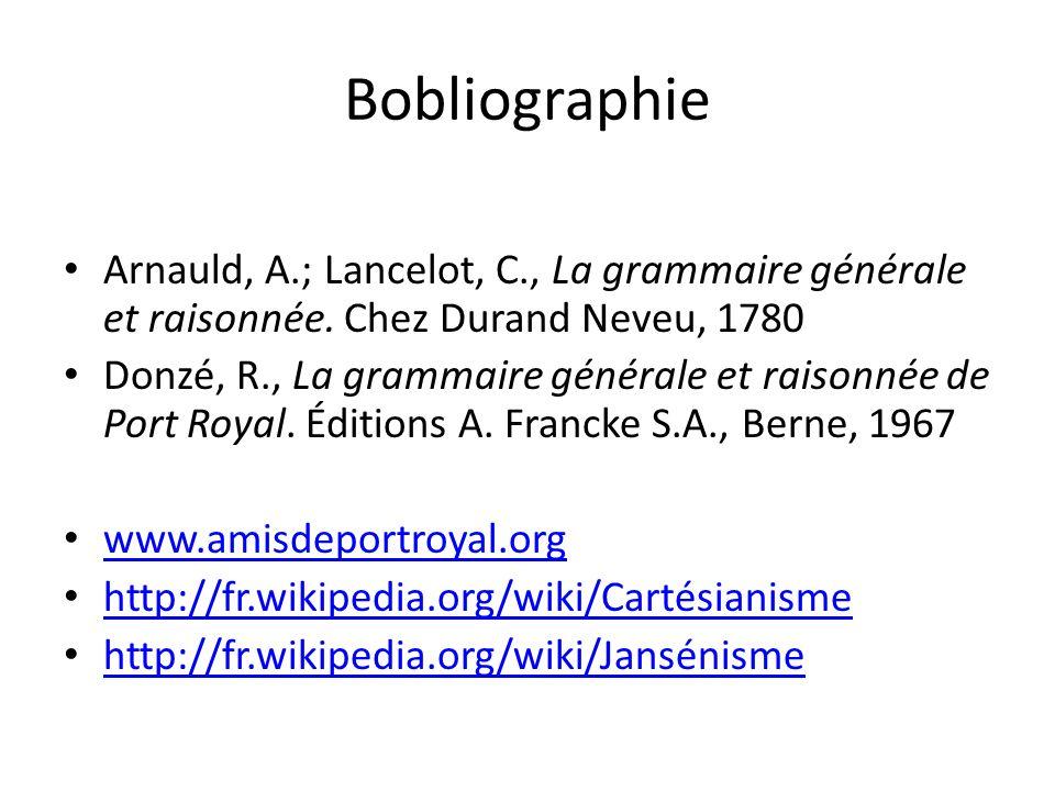 BobliographieArnauld, A.; Lancelot, C., La grammaire générale et raisonnée. Chez Durand Neveu, 1780.