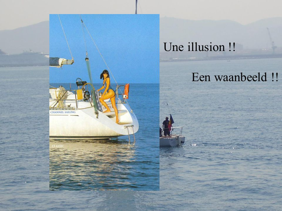 Une illusion !! Een waanbeeld !!