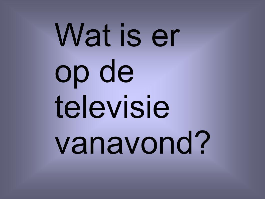 Wat is er op de televisie vanavond
