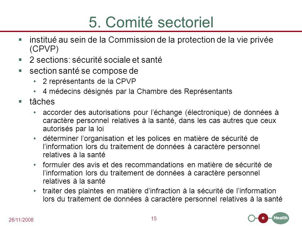 5. Comité sectoriel institué au sein de la Commission de la protection de la vie privée (CPVP) 2 sections: sécurité sociale et santé.