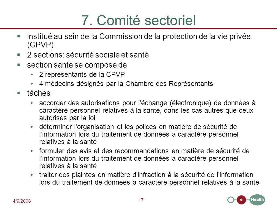 7. Comité sectoriel institué au sein de la Commission de la protection de la vie privée (CPVP) 2 sections: sécurité sociale et santé.