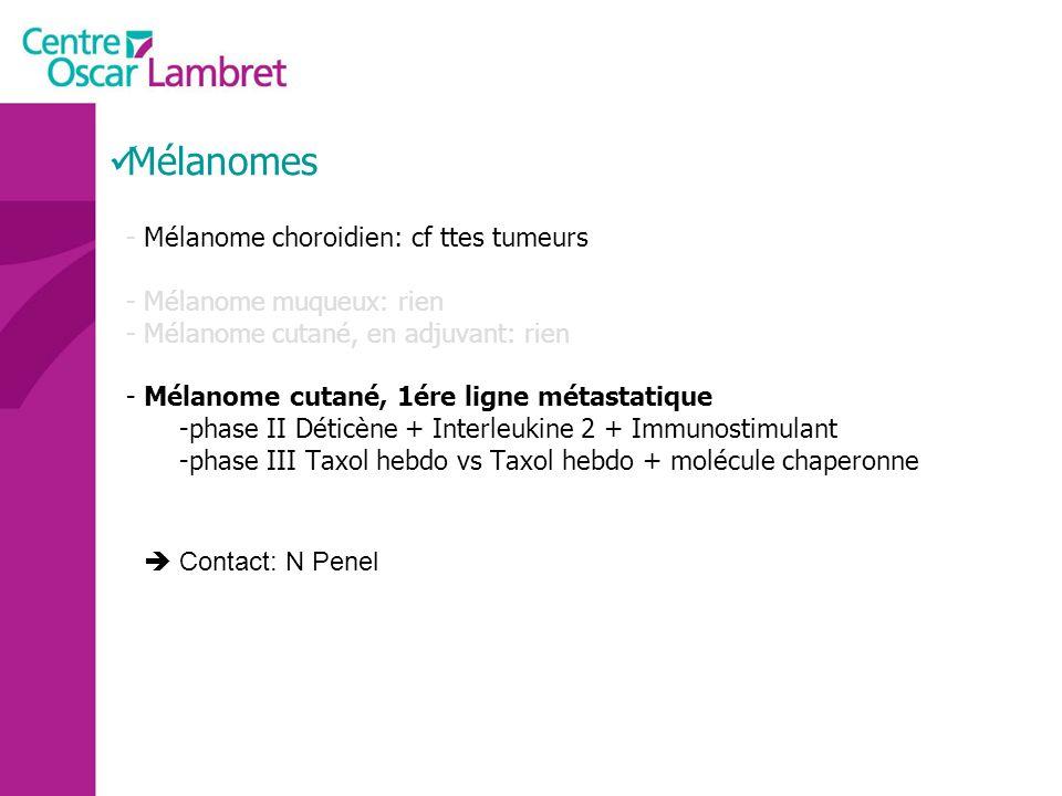 Mélanomes Mélanome choroidien: cf ttes tumeurs Mélanome muqueux: rien
