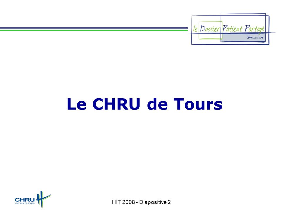 Le CHRU de Tours HIT 2008 - Diapositive 2