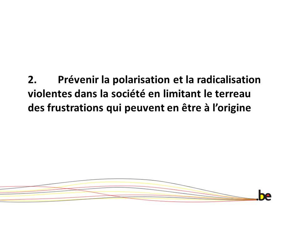 2. Prévenir la polarisation et la radicalisation violentes dans la société en limitant le terreau des frustrations qui peuvent en être à l'origine