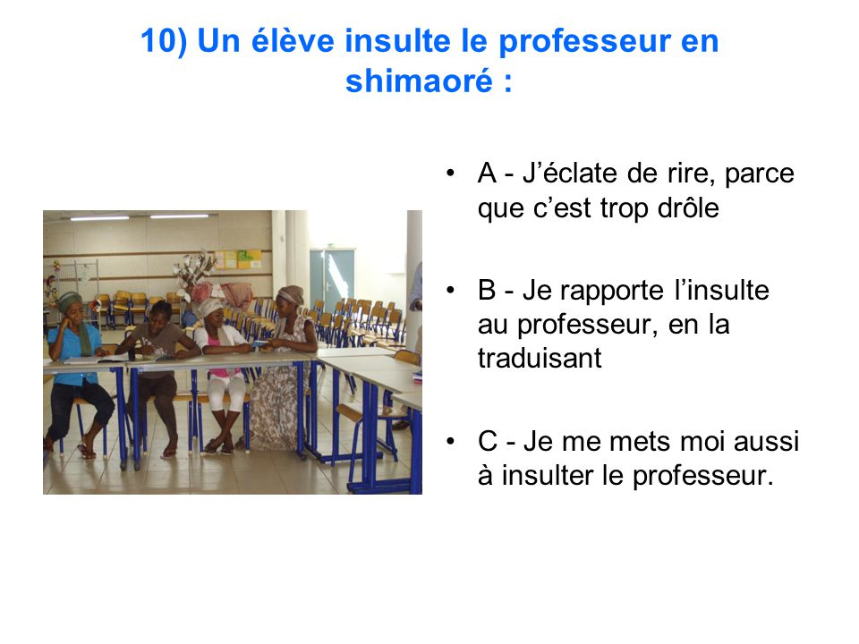 10) Un élève insulte le professeur en shimaoré :