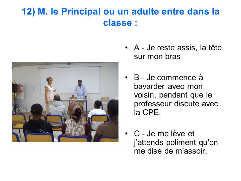 12) M. le Principal ou un adulte entre dans la classe :