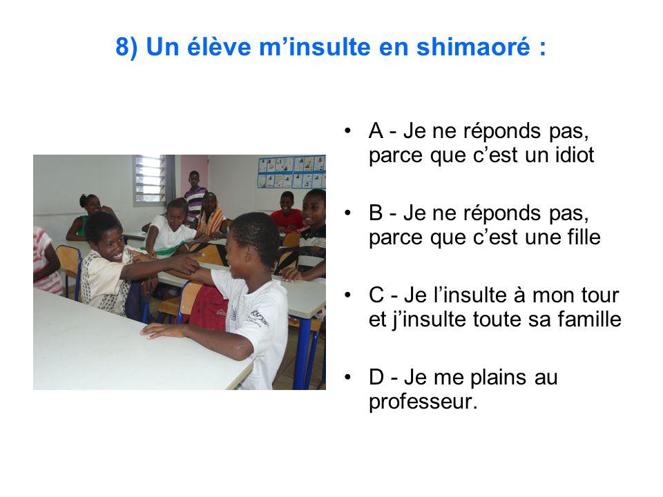 8) Un élève m'insulte en shimaoré :