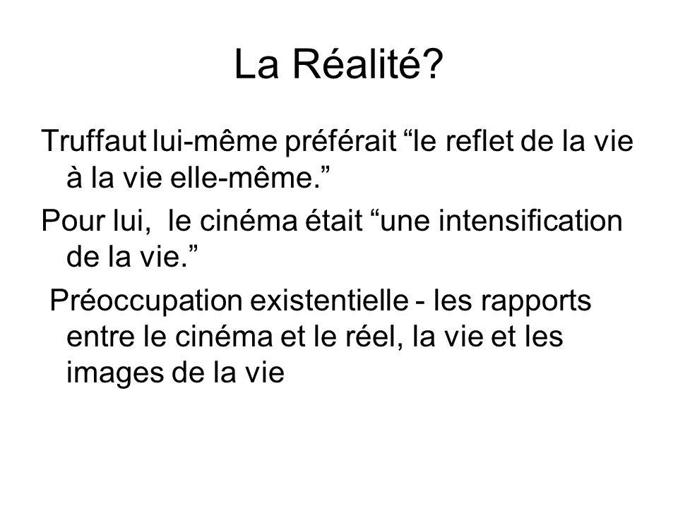 La Réalité Truffaut lui-même préférait le reflet de la vie à la vie elle-même. Pour lui, le cinéma était une intensification de la vie.
