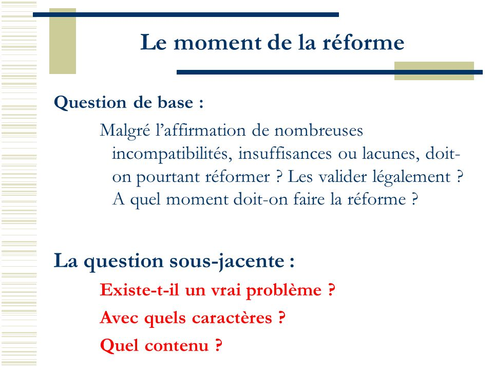 Le moment de la réforme La question sous-jacente : Question de base :