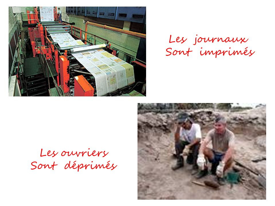 Les journaux Sont imprimés Les ouvriers Sont déprimés