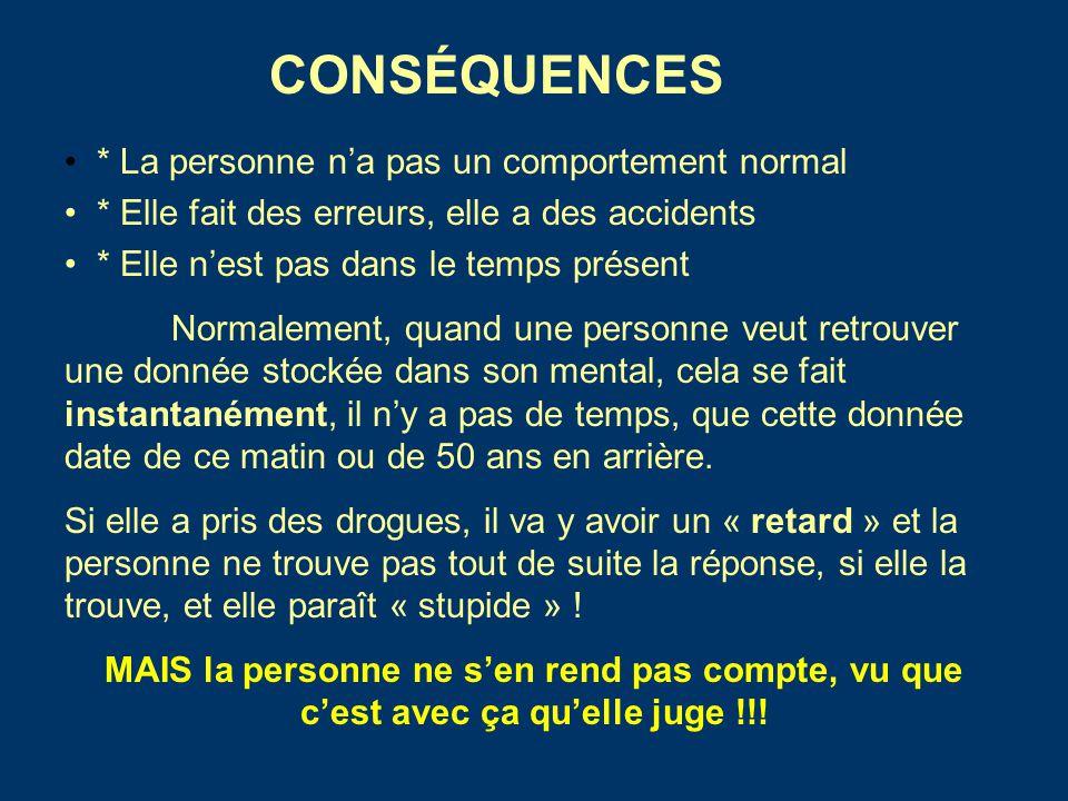 CONSÉQUENCES * La personne n'a pas un comportement normal