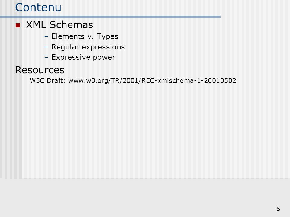 Contenu XML Schemas Resources Elements v. Types Regular expressions